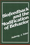 Biofeedback and the Modification of Behavior, Yates, Aubrey J., 1468435566