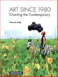 Art since 1980 : Charting the Contemporary, Kalb, Peter, 0205935567
