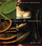 Quoting Caravaggio : Contemporary Art, Preposterous History, Bal, Mieke, 0226035565