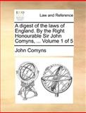 A Digest of the Laws of England by the Right Honourable Sir John Comyns, John Comyns, 1140875566