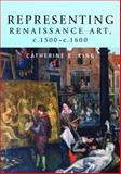 Representing Renaissance Art, C. 1500-C. 1600 9780719075568