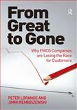 From Great to Gone : Why Fmcg Companies Are Losing the Race for Customers, Rembiszewski, Jimmi and Lorange, Peter, 1472435567