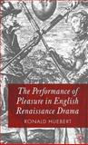 The Performance of Pleasure in English Renaissance Drama, Huebert, Ronald, 0333995570
