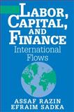 Labor, Capital, and Finance : International Flows, Razin, Assaf and Sadka, Efraim, 052178557X