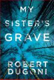 My Sister's Grave, Robert Dugoni, 1477825576