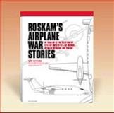 Roskam's Airplane War Stories : An Account of the Professional Life and Work of Dr. Jan Roskam, Airplane Designer and Teacher, Roskam, Jan, 1884885578