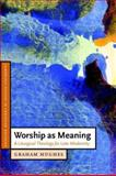 Worship As Meaning : A Liturgical Theology for Late Modernity, Hughes, Graham, 0521535573