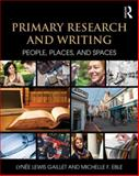 Primary Research and Writing : People, Places, and Spaces, Gaillet, Lynée Lewis and Eble, Michelle, 1138785571