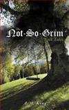 The Not-So-Grim Folk Tales, A. A. King, 1467845574