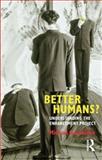Better Humans? : Understanding the Enhancement Project, Hauskeller, Michael, 1844655571