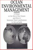 Ocean Environmental Management : A Primer on the Role of the Oceans and How to Maintain Their Contributions to Life on Earth, Frankel, Ernst, 0131845578