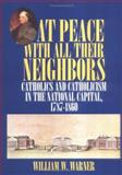 At Peace with All Their Neighbors : Catholics and Catholicism in the National Capital, 1787-1860, Warner, William W., 0878405577
