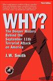Why? : The Deeper History Behind the September 11th Terrorist Attack on America, 3rd Edition, Smith, J. W., 0975355570