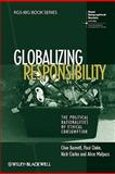 Globalizing Responsibility : The Political Rationalities of Ethical Consumption, Barnett, Clive and Cloke, Paul, 1405145579