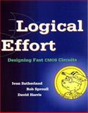 Logical Effort : Designing Fast CMOS Circuits, Sutherland, Ivan E. and Sproull, Robert F., 1558605576