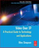 Video over IP : A Practical Guide to Technology and Applications, Simpson, Wes, 0240805577