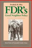 FDR's Good Neighbor Policy : Sixty Years of Generally Gentle Chaos, Pike, Fredrick B., 0292765576