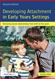 Developing Attachment in Early Years Settings : Nurturing Secure Relationships from Birth to Five Years, Read, Veronica, 0415825571