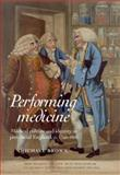 Performing Medicine : Medical Culture and Identity in Provincial England, C. 1760-1850, Brown, Michael and Manchester University Press Staff, 0719095573