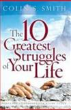 The 10 Greatest Struggles of Your Life, Colin S. Smith, 0802465579