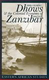 Dhows and the Colonial Economy of Zanzibar, 1860-1970, Erik Gilbert, 0821415573
