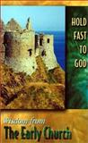 Hold Fast to God : Wisdom from the Early Church, , 0932085571