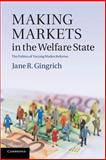 Making Markets in the Welfare State : The Politics of Varying Market Reforms, Gingrich, Jane R., 1107695570