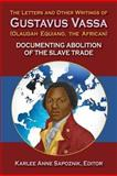 The LeTTers and OTher WriTings of GusTavus Vassa (OLaudah EquianO, the African) : Documenting Abolition of the Slave Trade, Olaudah Equiano, 1558765573