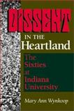 Dissent in the Heartland : The Sixties at Indiana University, Wynkoop, Mary Ann and Wynkoop, 0253215579