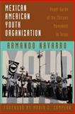Mexican American Youth Organization : Avant-Garde of the Chicano Movement in Texas, Navarro, Armando, 0292755570