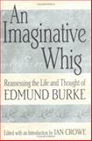 An Imaginative Whig : Reassessing the Life and Thought of Edmund Burke, , 0826215572