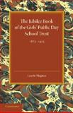 The Jubilee Book of the Girls' Public Day School Trust 1873-1923, Magnus, Laurie, 1107685575
