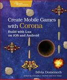 Create Mobile Games with Corona : Build with Lua on iOS and Android, Domenech, Silvia, 1937785572