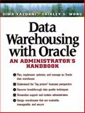 Data Warehousing with Oracle : An Administrator's Handbook, Yazdani, Sima and Wong, Shirley, 0135705576