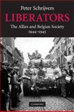Liberators : The Allies and Belgian Society, 1944-1945, Schrijvers, Peter, 0521735572