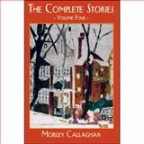 The Complete Stories Vol. 4, Callaghan, Morley, 1550965573