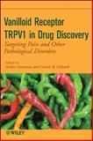 Vanilloid Receptor TRPV1 in Drug Discovery : Targeting Pain and Other Pathological Disorders, Gomtsyan, Arthur and Faltynek, Connie R., 0470175575