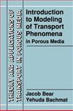Introduction to Modeling of Transport Phenomena in Porous Media, Bear, Jacob and Bachmat, Yehuda, 0792305574