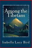 Among the Tibetans, Isabella Lucy Bird, 1481275577