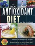 The Super Antioxidant Diet and Nutrition Guide, Robin Jeep and Richard Couey, 1571745572