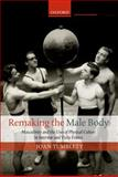 Remaking the Male Body : Masculinity and the Uses of Physical Culture in Interwar and Vichy France, Tumblety, Joan, 0199695571