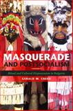 Masquerade and Postsocialism : Ritual and Cultural Dispossession in Bulgaria, Creed, Gerald W., 0253355575