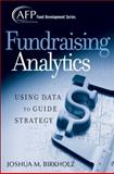 Fundraising Analytics : Using Data to Guide Strategy, Birkholz, Joshua M., 047016557X