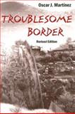 Troublesome Border, Martinez, Oscar J., 0816525579