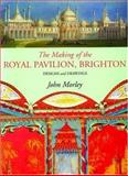 Making of the Royal Pavilion, Brighton : Design and Drawings, Morley, John, 0856675571