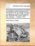 The History and Adventures of Gil Blas de Santillane Newly Translated from the French of M de la Sage to Which Is Prefixed an Account of the Author, Alain Rene Le Sage, 114077557X
