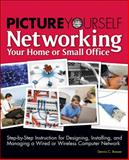 Picture Yourself Networking Your Home or Small Office, Brewer, Dennis C., 1598635573