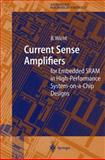 Current Sense Amplifiers : For Embedded Sram in High-Performance System-on-a-Chip Designs, Wicht, Bernhard, 3642055575