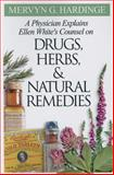 A Physician Explains Ellen White's Counsel on Drugs, Herbs, and Natural Remedies, Hardinge, Mervyn G., 0828015570