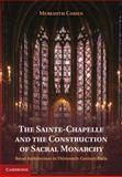 The Sainte-Chapelle and the Construction of Sacral Monarchy : Royal Architecture in Thirteenth-Century Paris, Cohen, Meredith, 1107025575